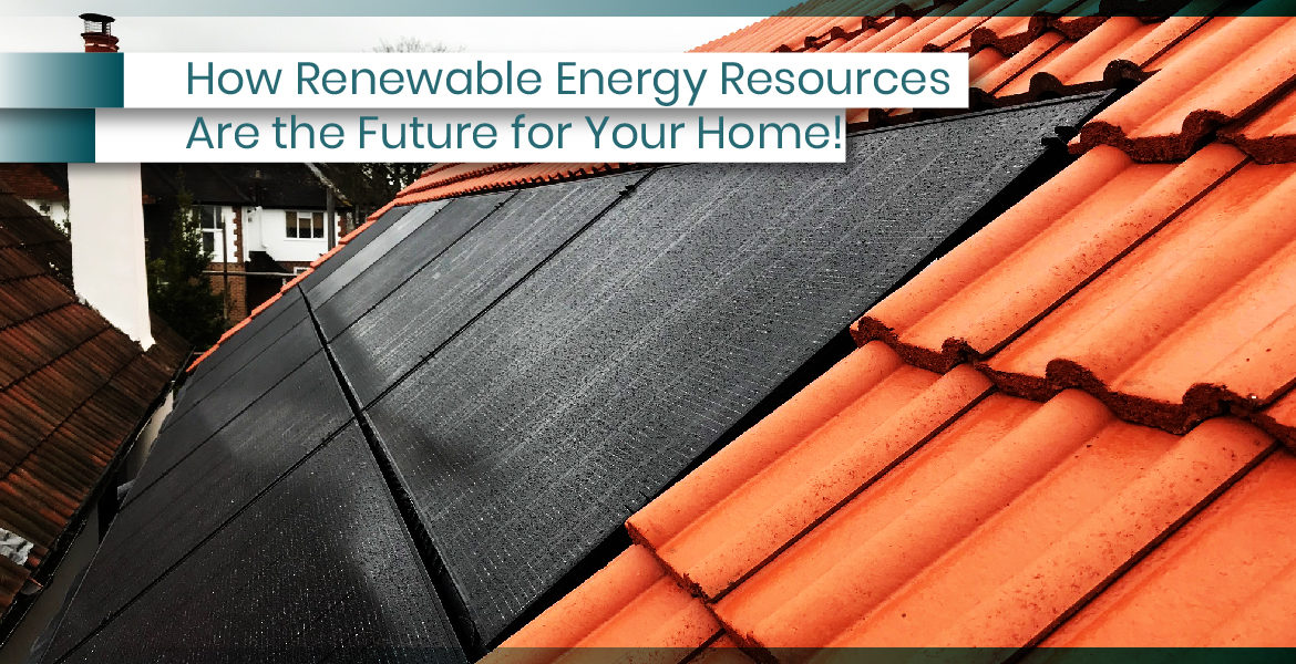 Renewable Energy Resources Are the Future for Your Home